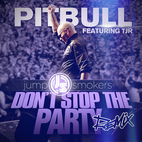 Pitbull - Don't Stop The Party - Jump Smokers Remix