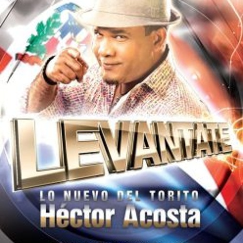 Hector Acosta El Torito Levantate @JoseMambo @CongueroRD