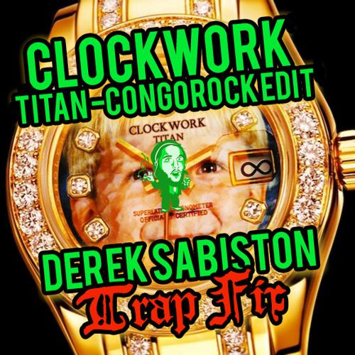 Clockwork - Titan [Congorock Edit] (Derek Sabiston TRAP FIX)