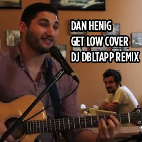 Get Low Cover (DJ DBLTAPP remix) - Dan Henig