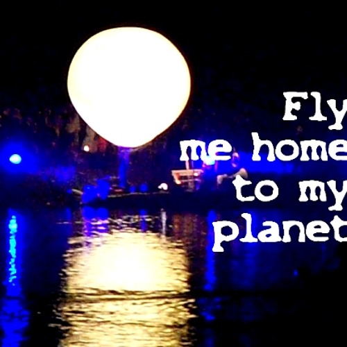 Fly Me Home To My Planet