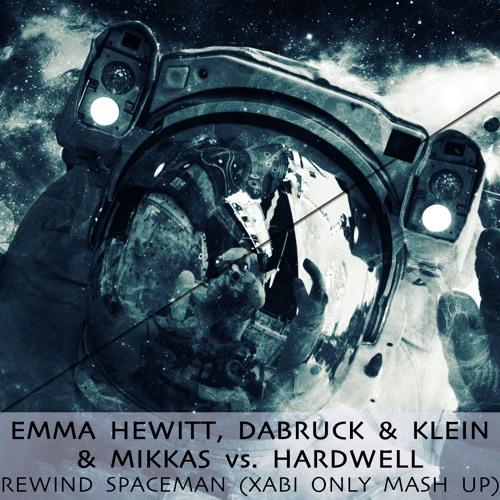 Emma Hewitt, Dabruck & Klein & Mikkas vs. Hardwell - Rewind Spaceman (Xabi Only Mash Up)
