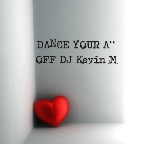 DANCE YOUR A** OFF DJ Kevin M 2012
