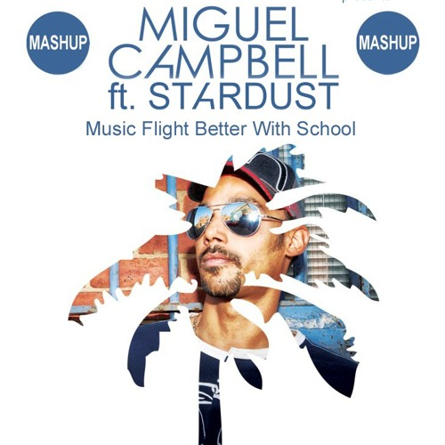 Miguel Campbell ft. Stardust - Music Flight Better With School (Milk Brother & Netto Buck Mashup)