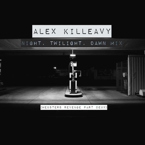 Night, Twilight, Dawn mix- Alex Killeavy