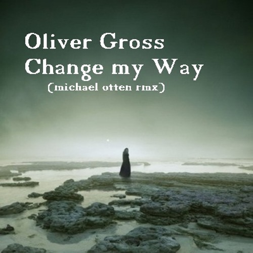 Oliver Gross - Change my Way (Michael Otten Rmx) released on Stencil Records