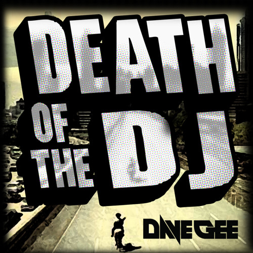 DEATH OF THE DJ -DAVE GEE