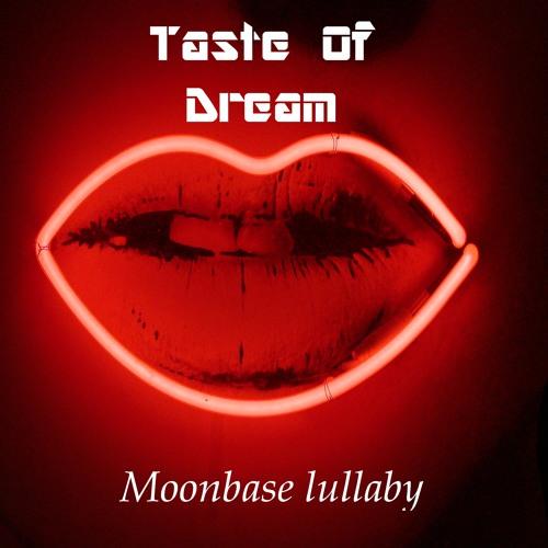 Taste of Dream - Moonbase lullaby