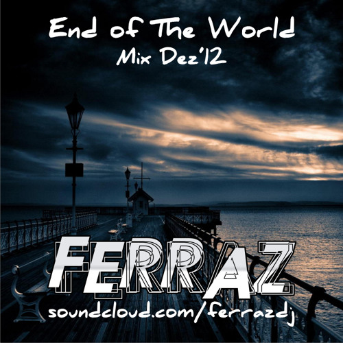 FERRAZ - MIX 001 End of the World *FREE DOWNLOAD