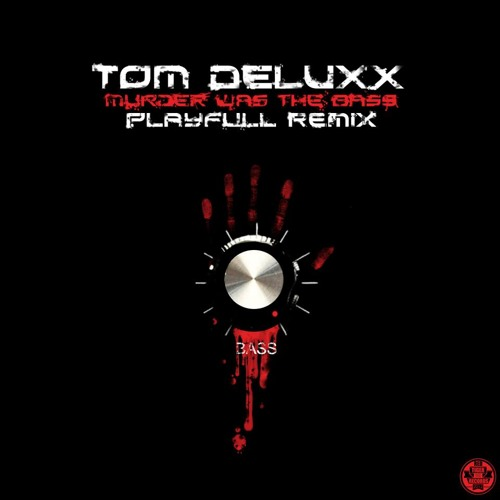 Tom Deluxx - Murder was the bass (Playfull Remix) Out Now On Red Tiger Records