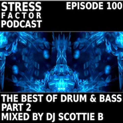 Stress Factor Podcast 100 - DJ Scottie B - The Best Of The Stress Factor Podcast Part 2 - Dec 2012