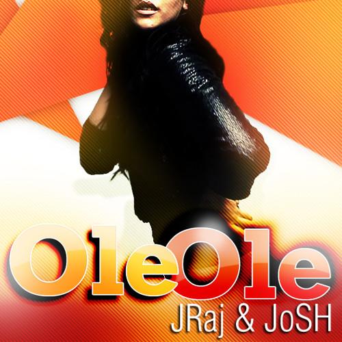 Ole Ole J-Mix - J Raj feat. JoSH