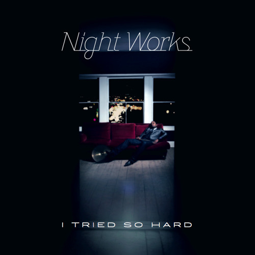 I Tried So Hard (extended version) by Night Works | Free Listening
