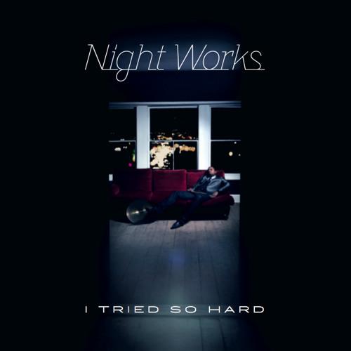 Night Works - I Tried So Hard (Gold Panda Remix)