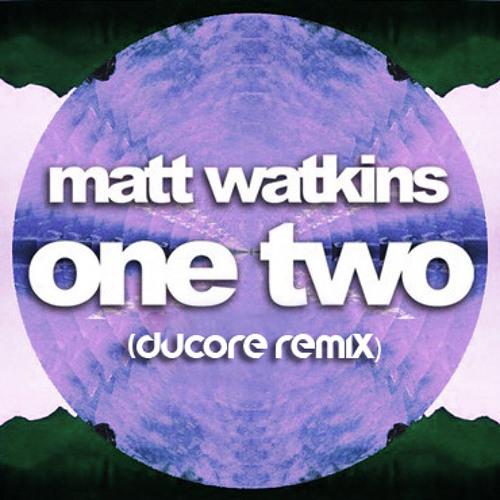 Matt Watkins - One, Two (Ducore Remix) **FREE DOWNLOAD IN DESC**