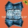 David Amo & Julio Navas & Rober Gaez - This Is True House (Original Mix)