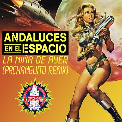 Andaluces en el Espacio - La niña de ayer (Pachanguito Remix) FREE DOWNLOAD