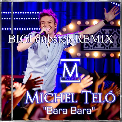 BIGI, Michel Telo - Bara Bere (BIGI dubstep RMX)