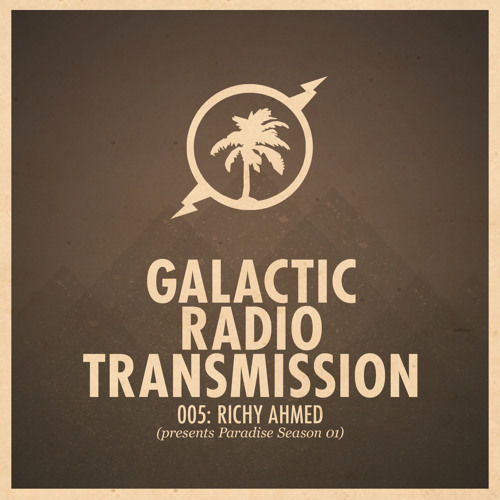 Galactic Radio Transmission 005 - Richy Ahmed Paradise Season 1