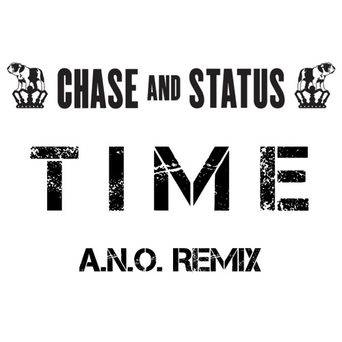 Chase and Status - Time (A.N.O. Remix)