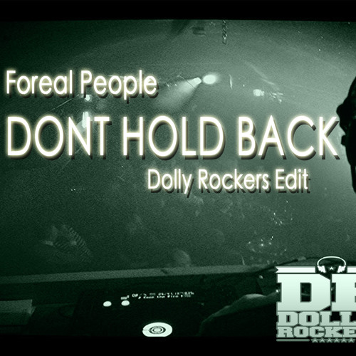 Foreal people - Don't Hold Back (Dolly Rockers Edit) UNRELEASED