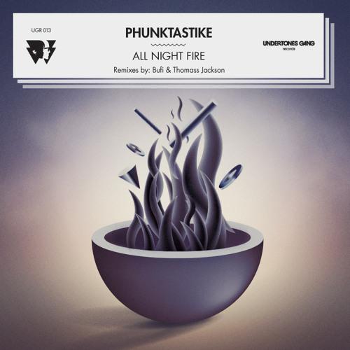 Phunktastike - All Night Fire EP (UGR013)