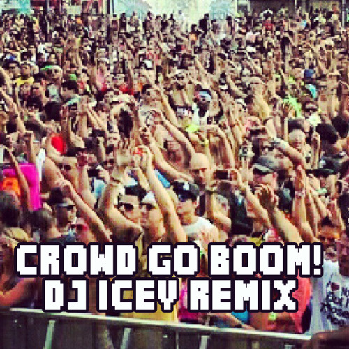 Crowd Go Boom (DJ Icey Remix)