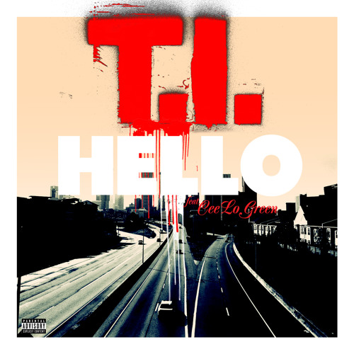 T.I. - Hello feat CeeLo Green [Explicit]