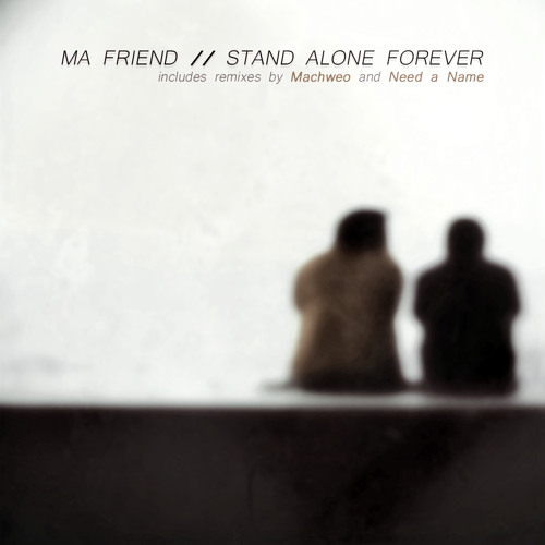 Stand Alone Forever - Ma Friend (Need a Name Remix)
