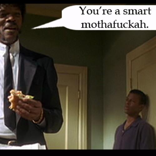Smart Muthafarka.. ( Thats Right! )