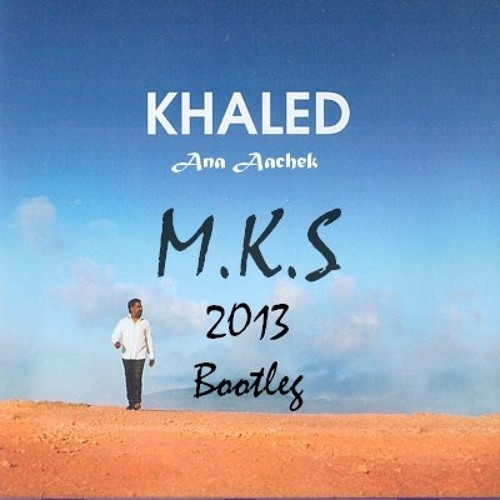 Khaled - Ana Âachek (M.K.S 2013 Bootleg)
