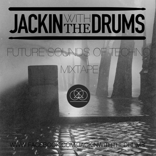 Jackin With The Drums - Future Sounds Of Techno Mixtape