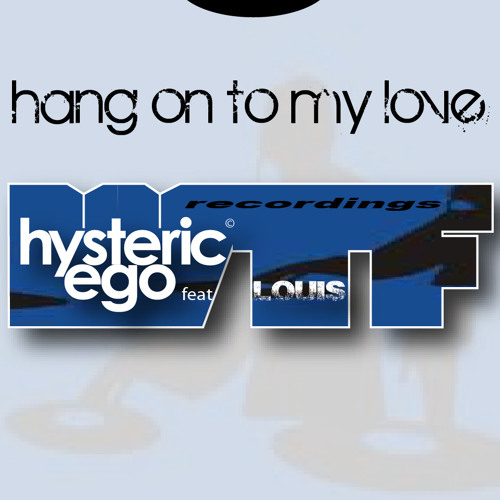 HANG ON TO MY LOVE / Hysteric ego feat Louis