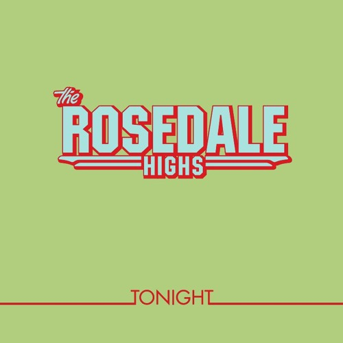 The Rosedale Highs - Tonight
