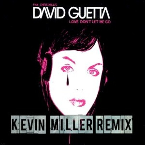 David Guetta feat. Chris Willis Vs The Egg - Love Don't Let Me Go (Kevin Miller Remix)