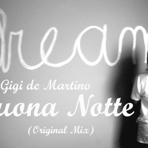 Gigi de Martino - Buona Notte (Original Mix) FREE DOWNLOAD