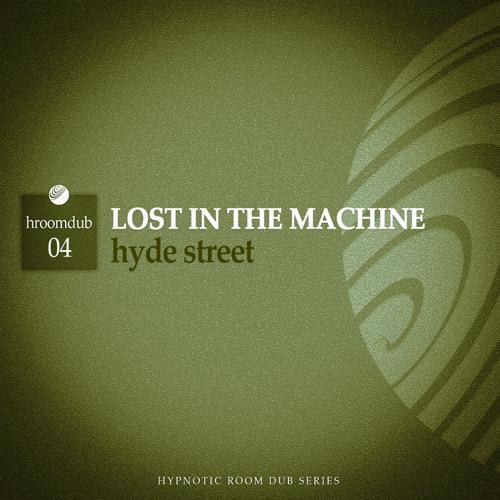 Lost in the Machine - Hyde Street [Hroomdub04]