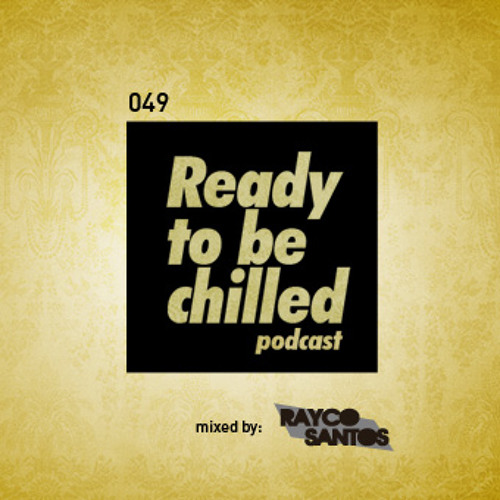 READY To Be CHILLED Podcast 049 mixed by Rayco Santos