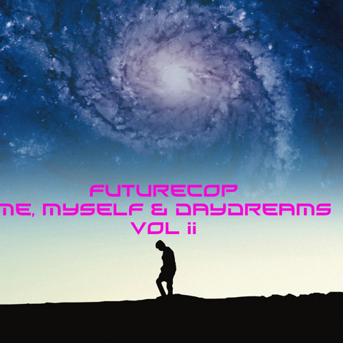 """Me, Myself & Daydreams"" (a mixtape by Futurecop!)"