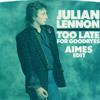 Julian Lennon - Too Late For Goodbyes (AIMES Edit) FREE DL