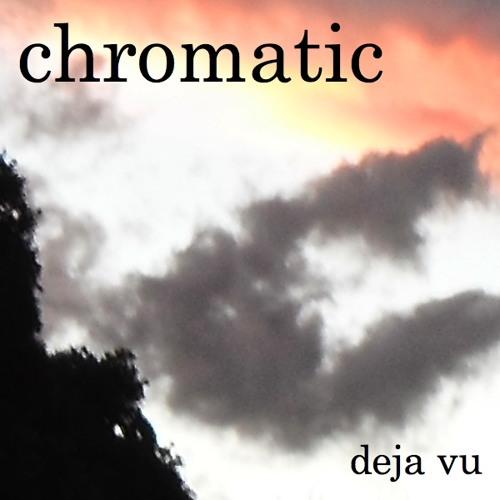 Deja Vu by Chromatic