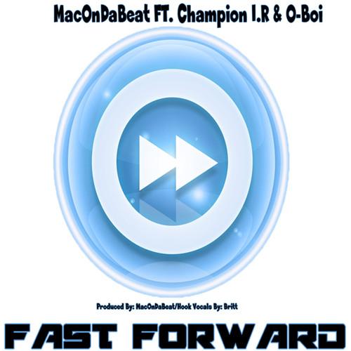 MacOnDaBeat Ft. Champion I.R & O-Boi - Fast Forward