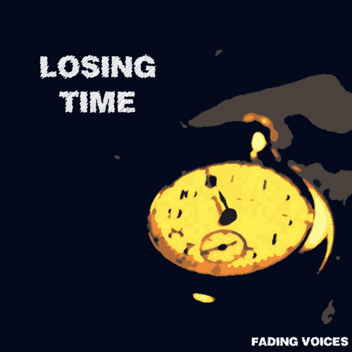 Fading Voices- Losing Time