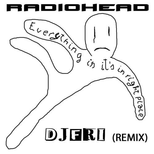 RAD1OHEAD - Everything in it´s right place (DJFRI REMIX) short version
