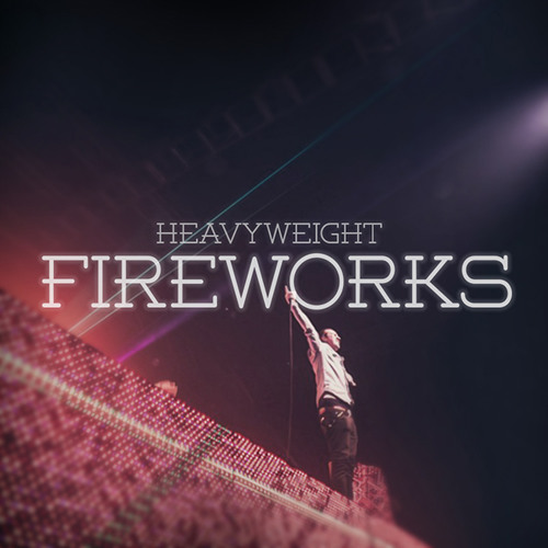 HeavyWeight - Fireworks