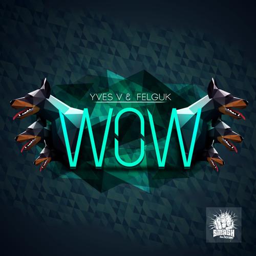 Yves V & Felguk - WOW