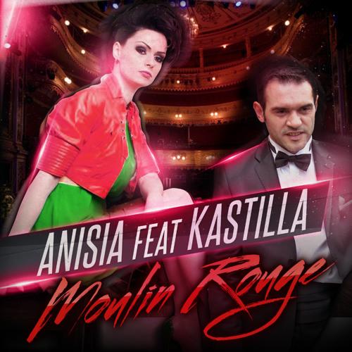 Anisia feat. Kastilla - Moulin Rouge