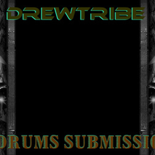 DRUMS SUBMISSION by DREWTRIBE