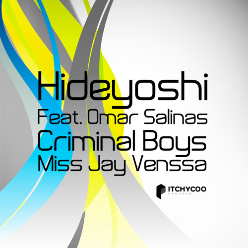 Hideyoshi Feat. Omar Salinas - CRIMINAL BOYS (Miss Jay Venssa Mix) ITCHYCOO RECORDS