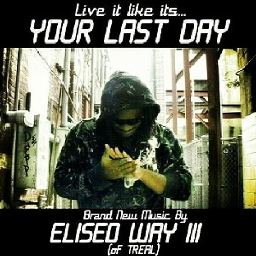"Eliseo Way - ""Your Last Day"" (Free D/L,Press ♥,Comment & Share)"